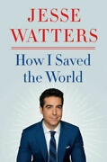 How I Saved The World By Jesse Watters 2021, Hardcover - New - Free Fast Ship