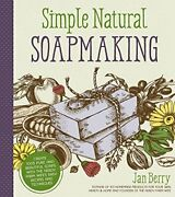 Simple Natural Soapmaking Create 100 Pure And Beautiful Soaps ... By Jan Berry