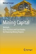 Mining Capital Methods Best-practices And Case Studies For Financing Minin...
