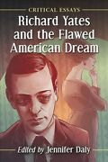 Richard Yates And The Flawed American Dream Critical Essays, Paperback By D...