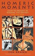 Homeric Moments Clues To Delight In Reading The Odyssey And The Illiad, Pap...