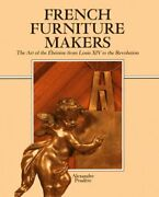 French Furniture Makers The Art Of The Ébéniste From Louis Xiv To The Pradere