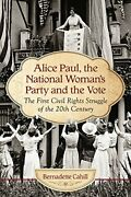 Alice Paul And The National Woman's Party Suffrage As T... By Bernadette Cahill