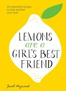 Lemons Are A Girl's Best Friend 60 Superfood Recipes To Lo... By Hayward, Janet