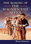 The Making Of The Magnificent Seven Behind The Scenes Of The Pivotal Western