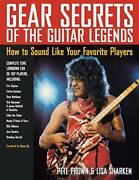 Gear Secrets Of The Guitar Legends How To Sound Like Your Favorite Players