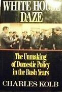 White House Daze The Unmaking Of Domestic Policy In The Bush Years