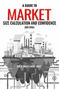 A Guide To Market Size Calculation And Confidence The Ultimate Cheat Sheet