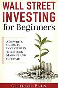 Wall Street Investing For Beginners A Newbieand039s Guide To Investing In The...