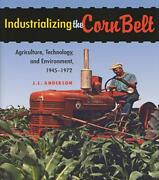 Industrializing The Corn Belt Agriculture Technology And Environment...
