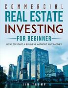 Commercial Real Estate Investing For Beginners How To Start A Business...