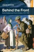 Behind The Front British Soldiers And French Civilians 1914-1918 Paperbac...
