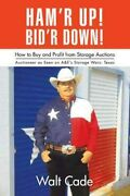 Ham'r Up Bid'r Down How To Buy And Sell At Storage Auctions, Hardcover By...