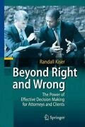 Beyond Right And Wrong The Power Of Effective Decision Making For Attorneys...