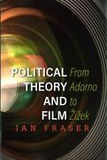 Political Theory And Film From Adorno To Zizek, Paperback By Fraser, Ian, B...