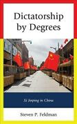Dictatorship By Degrees Xi Jinping In China, Hardcover By Feldman, Steven P...