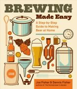 Brewing Made Easy A Step-by-step Guide To Making Beer At Home, Paperback By...