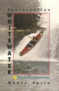 Southeastern Whitewater Fifty Of The Best River Trips From A... By Smith Monte