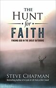 The Hunt For Faith Finding God In The Great Outdoors By Chapman, Steve Book The