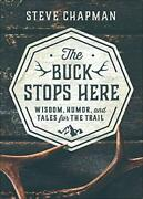 The Buck Stops Here Wisdom, Humor, And Tales For The Trail By Steve Chapman The