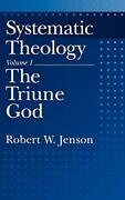 Systematic Theology Volume 1 The Triune God Systematic Theolog