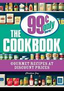 The 99 Cent Only Stores Cookbook Gourmet Recipes At Discount Prices By Christia