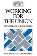 Working For The Union British Trade Union Officers By John Kelly English Hard