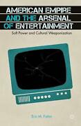 American Empire And The Arsenal Of Entertainment Soft Power And Cultural Weapon