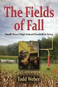 The Fields Of Fall Small-town High School Football In Iowa By Todd Weber Engli