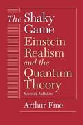The Shaky Game Einstein, Realism And The Quantum Theory By Arthur Fine English