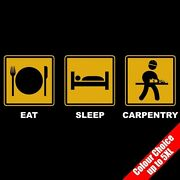 Eat Sleep Carpentry Wood Working Craftsman Funny T-shirt 16 Colours - To 5xl