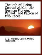 Life Of John Conrad Weiser The German Pioneer Patriot And Patron Of Two Rac