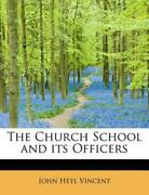 The Church School And Its Officers By John Heyl Vincent English Paperback Book
