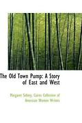 The Old Town Pump A Story Of East And West By Margaret Sidney English Paperba