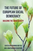 The Future Of European Social Democracy Building The Good Society By Henning Me