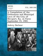 A Compilation Of The Ordinances And Municipal Laws Of The City Of Newport Ky. I