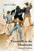Victorians In The Mountains Sinking The Sublime By Ann C. Colley English Hard