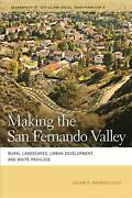 Making The San Fernando Valley Rural Landscapes Urban Development And White P