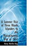 A Summer Visit Of Three Rhode Islanders To The Massachusetts Bay In 1651 By Henr