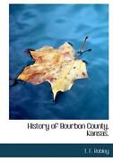 History Of Bourbon County, Kansas. By T. F. Robley English Hardcover Book Free