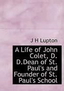 Life Of John Colet, D. D.dean Of St. Paul's And Founder Of St. Paul's School By