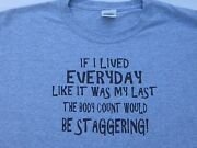 If I Lived Everyday Like It Was My Last T Shirts Funny Great Gift Lg Variety