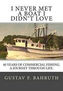 I Never Met A Boat I Didn't Love Forty Years Of Commercial Fishing. A Journey T