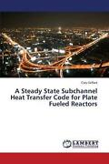 Steady State Subchannel Heat Transfer Code For Plate Fueled Reactors By Griffard