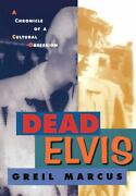 Dead Elvis A Chronicle Of A Cultural Obsession By Greil Marcus English Paperb