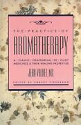 Practice Of Aromatherapy A Classic Compendium Of Plant Medicines And Their Healin