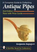The Complete Guide To Collecting Antique Pipes Second Edition, With Value Guide