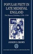 Popular Piety In Late Medieval England The Diocese Of Salisbury 1250-1550 By An