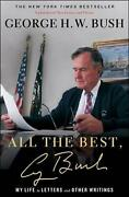 All The Best, George Bush My Life In Letters And Other Writings By George H.w.
