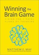 Winning The Brain Game Fixing The 7 Fatal Flaws Of Thinking By Matthew May Eng